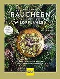 Heilsames Räuchern mit Wildpflanzen: Die Kraft aus Garten, Wald und Wiese erkennen und nutzen. Für...