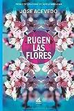 Rugen las flores: (PREMIO DE NOVELA BORIS VIAN...