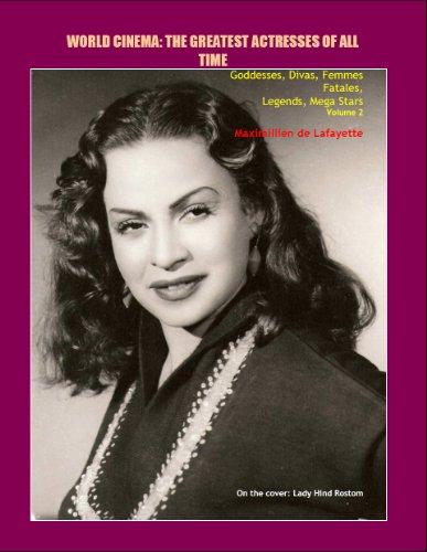 Volume 2. World Cinema: The Greatest Actresses of All Time. Goddesses, Divas,...