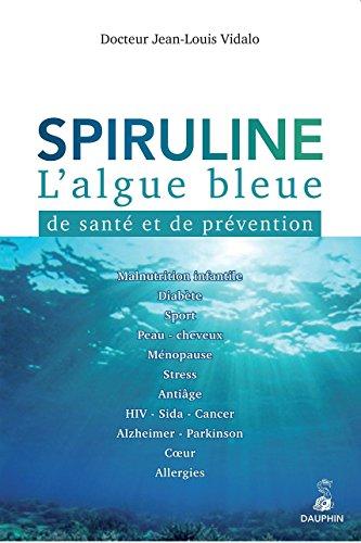 Spiruline: L'algue bleue de santé et de prévention
