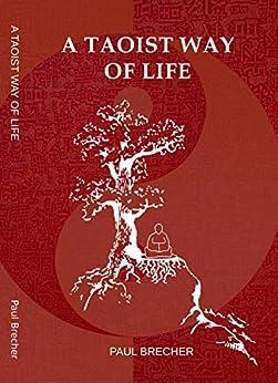 A Taoist Way of Life by [Paul Brecher]