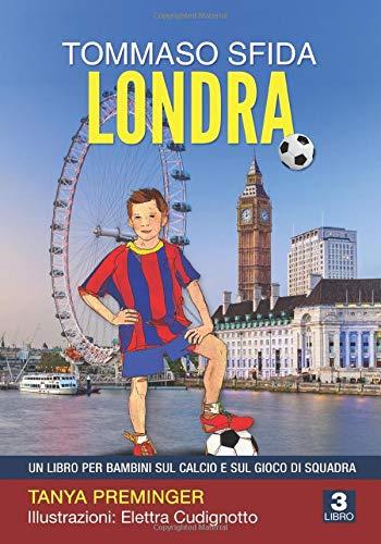 Tommaso sfida Londra: Un libro per bambini sul calcio e sul gioco di squadra