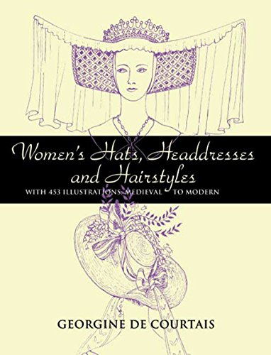 Women's Hats, Headdresses and Hairstyles: With 453 Illustrations, Medieval to Modern (Dover Fashion and Costumes) (English Edition)