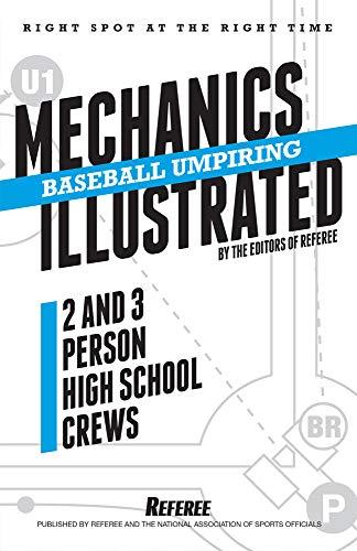 Baseball Umpiring Mechanics Illustrated: For Two and Three Person High School Crews (2019)