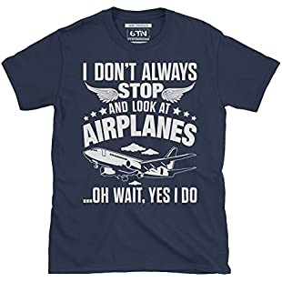 6TN Mens I Don't Always Stop And Look At Airplanes T Shirt (Small)