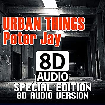 Urban Things (Special Edition 8D Audio Version)