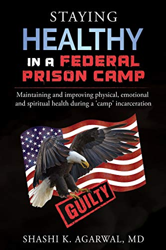 Staying Healthy in a Federal Prison Camp: Maintaining and improving physical, emotional and spiritual health during a 'camp' incarceration