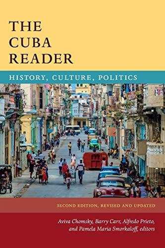 Compare Textbook Prices for The Cuba Reader: History, Culture, Politics The Latin America Readers Second Edition, Revised and Updated Edition ISBN 9781478003939 by Chomsky, Aviva,Carr, Barry,Prieto, Alfredo,Smorkaloff, Pamela Maria