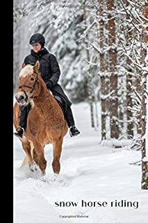 snow horse riding: small lined Horseback Notebook / Travel Journal to write in (6'' x 9'') 120 pages