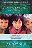 our kids - Loving Our Kids on Purpose: Making a Heart-to-Heart Connection