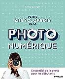 Petite encyclopédie de la photo numérique: L'essentiel de la photo pour les...