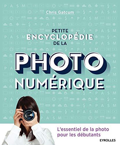 professionnel comparateur Petite encyclopédie de la photographie numérique: les bases de la photographie pour les débutants choix