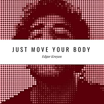 Just Move Your Body