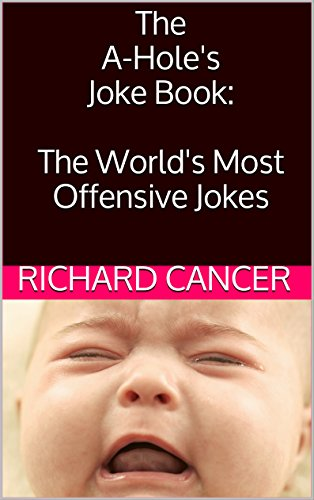 The A-Hole's Joke Book: The World's Most Offensive Jokes
