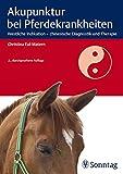 Akupunktur bei Pferdekrankheiten: Westliche Indikation - chinesische Diagnostik und Therapie - Christina Eul-Matern