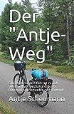 Der 'Antje-Weg': Eine Reise mit dem Fahrrad zu sich selbst und von Deutschland durch Dänemark und Schweden nach Finnland