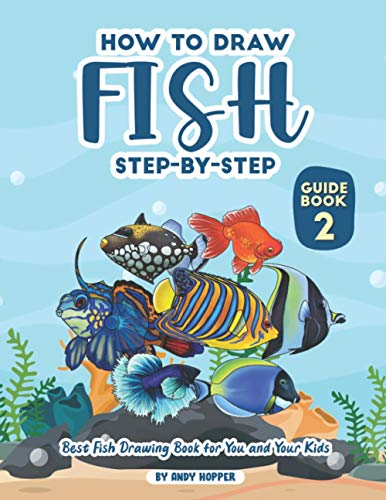 How to Draw Fish Step-by-Step Guide Book 2: Best Fish Drawing Book for You and Your Kids