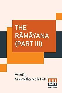 The Rāmāyana (Part III): Vol. VI. - Yuddhakāndam, Vol. VII. - Uttarakāndam. (Complete Set Of Seven Volumes In Three Parts,...