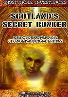 Scotland's Secret Bunker: An Amazing Journey into the Paranormal by Patrick McNamara