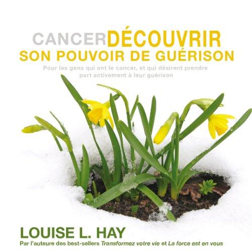 Couverture de Cancer - Découvrir son pouvoir de guérison