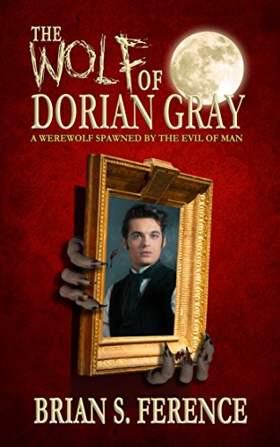 The Wolf of Dorian Gray: A Werewolf Spawned by the Evil of Man (The Wolf of Dorian Gray Series Book 1) (English Edition)