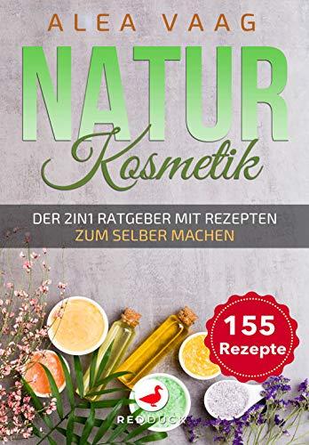 NATURKOSMETIK: Der 2in1 Ratgeber mit Rezepten zum Selber machen - 155 Rezepte