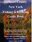 Genesse County New York Fishing & Floating Guide Book: Complete fishing and floating information for Genesse County New York (New York Fishing & Floating Guide Books) (English Edition)