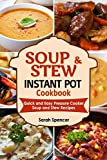 Soups and Stews Instant Pot Cookbook: Quick and Easy Pressure Cooker Favorite Soup and Stew Recipes