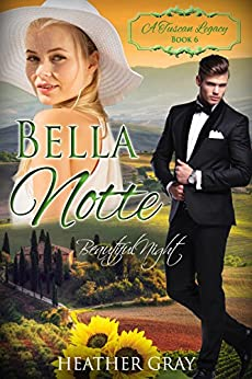 [Heather Gray, A Tuscan Legacy]のBella Notte: Beautiful Night (A Tuscan Legacy Book 6) (English Edition)