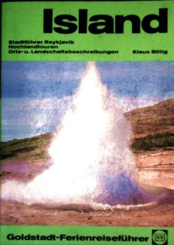 Goldstadt Reiseführer: Island. Stadtführer Reykjavik, Hochlandtouren, Orts- und Landschaftsbeschreibungen