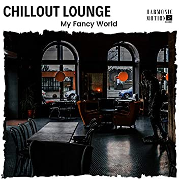 Chillout Lounge - My Fancy World