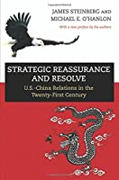 Strategic Reassurance and Resolve: U.S.-China Relations in the Twenty-first Century