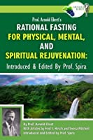 Prof. Arnold Ehret's Rational Fasting for Physical, Mental and Spiritual Rejuvenation: Introduced and Edited by Prof. Spira by Arnold Ehret(2014-12-04)