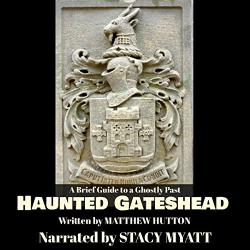 Haunted Gateshead: A Brief Guide to a Ghostly Past audiobook cover art
