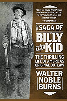 The Saga of Billy the Kid  The Thrilling Life of America s Original Outlaw