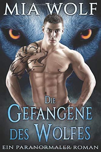 Die Gefangene des Wolfes: Ein paranormaler Roman (Wölfe von Wolf Mountain, Band 3)