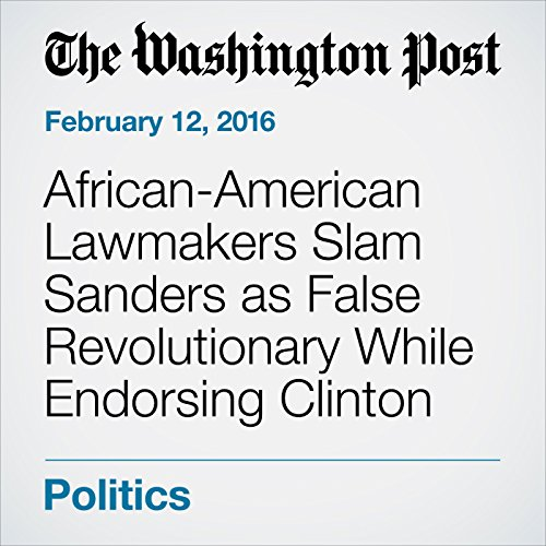 African-American Lawmakers Slam Sanders as False Revolutionary While Endorsing Clinton cover art