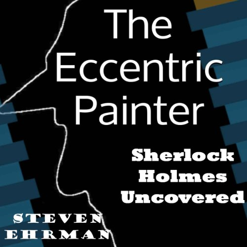 The Eccentric Painter (A Sherlock Holmes Uncovered Tale) audiobook cover art