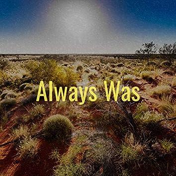Always Was