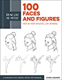 Draw Like an Artist: 100 Faces and Figures: Step-by-Step Realistic Line Drawing *A Sketching Guide for Aspiring Artists and Designers*