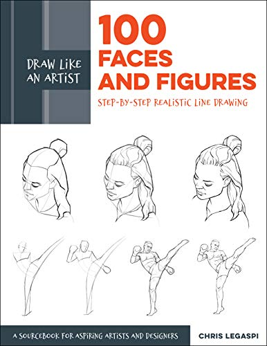 Legaspi, C: Draw Like an Artist: 100 Faces and Figures: Step-By-Step Realistic Line Drawing *a Sketching Guide for Aspiring Artists and Designers*