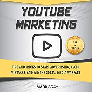You Tube Marketing: Tips and Tricks to Start Advertising, Avoid Mistakes and Win the Social Media Warfare audiobook cover art