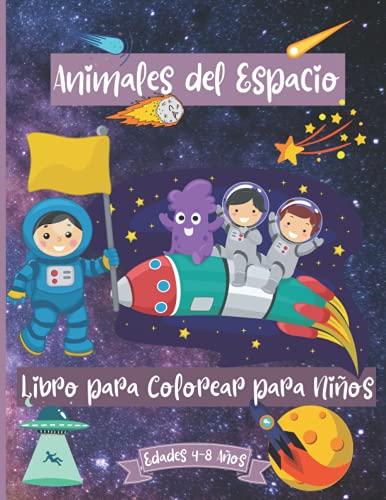 Libro para colorear de animales espaciales para niños de 4 a 8 años: Fantásticas páginas para colorear del espacio exterior para niños de 2 a 4 años ... cohetes y más   Perfecto como regalo