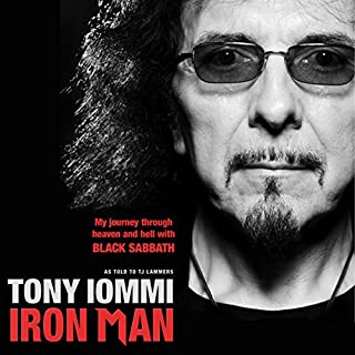 Iron Man: My Journey through Heaven and Hell with Black Sabbath                   By:                                                                                                                                 Tony Iommi                               Narrated by:                                                                                                                                 Bev Bevan                      Length: 11 hrs and 27 mins     117 ratings     Overall 4.4