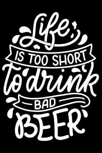 Life Is Too Short To Drink Bad Beer Lustige Bier Sprüche: DIN A5 Liniert 120 Seiten / 60 Blätter Notizbuch Notizheft Notiz-Block Bier Craft Beer Saufen JGA Trinken Mallorca Motive