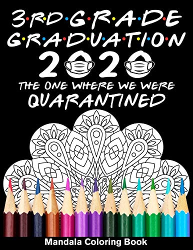 3rd Grade Graduation 2020 The One Where We Were Quarantined Mandala Coloring Book: Funny Graduation School Day Class of 2020 Coloring Book for Third Grader