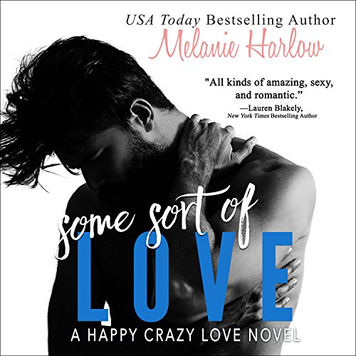 Some Sort of Love     Happy Crazy Love Series, Book 3              By:                                                                                                                                 Melanie Harlow                               Narrated by:                                                                                                                                 Nelson Hobbs,                                                                                        Lucy Malone                      Length: 7 hrs and 31 mins     8 ratings     Overall 4.6
