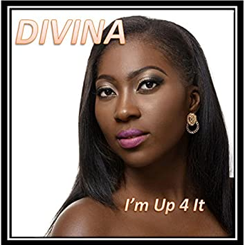 I'm up 4 It (feat. Divina)