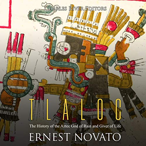 Tlaloc: The History of the Aztec God of Rain and Giver of Life audiobook cover art