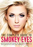The Complete Guide to Smokey Eyes: Professional Techniques for Daytime Wearable to Ultra Glamorous Sultry Eye Makeup